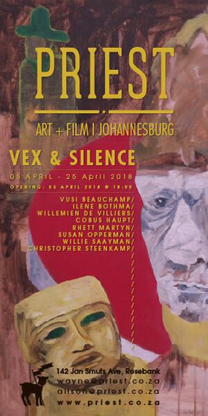 Vex & Silence: 5 - 26 April – PRIEST: Art & Film / Johannesburg